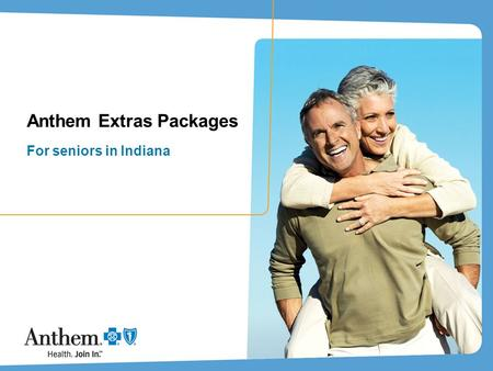 Anthem Extras Packages For seniors in Indiana. 2 Agenda Anthem Extras Packages Why packages? Eligibility Rates Deep dive on benefits Dental (product,