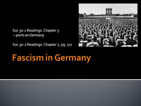 Soc 30-1 Readings: Chapter 5 – parts on Germany Soc 30-2 Readings: Chapter 7, pg. 172.