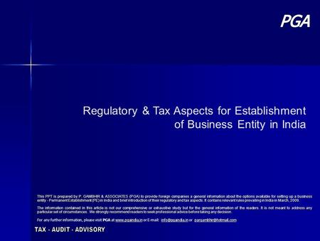 Regulatory & Tax Aspects for Establishment of Business Entity in India This PPT is prepared by P. GAMBHIR & ASSOCIATES (PGA) to provide foreign companies.