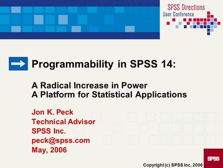 Jon K. Peck Technical Advisor SPSS Inc. May, 2006