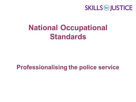 National Occupational Standards Professionalising the police service.