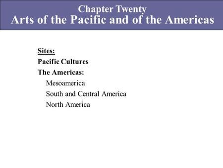 Chapter Twenty Arts of the Pacific and of the Americas