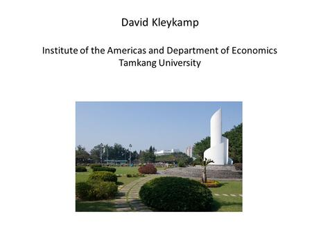David Kleykamp Institute of the Americas and Department of Economics Tamkang University.