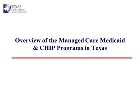 Overview of the Managed Care Medicaid & CHIP Programs in Texas.