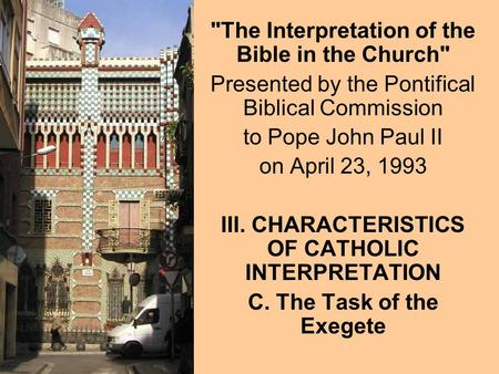 The Interpretation of the Bible in the Church Presented by the Pontifical Biblical Commission to Pope John Paul II on April 23, 1993 III. CHARACTERISTICS.