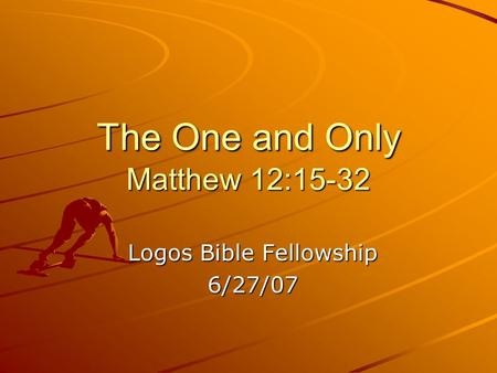 The One and Only Matthew 12:15-32