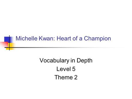 Michelle Kwan: Heart of a Champion Vocabulary in Depth Level 5 Theme 2.