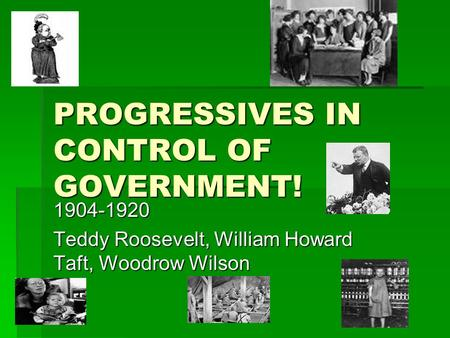 PROGRESSIVES IN CONTROL OF GOVERNMENT!