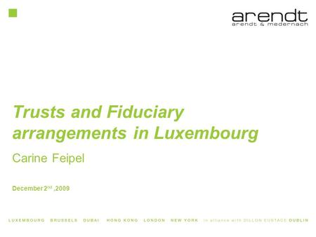 Trusts and Fiduciary arrangements in Luxembourg Carine Feipel December 2 nd,2009.