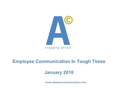Www.allmancommunication.com Employee Communication In Tough Times January 2010.