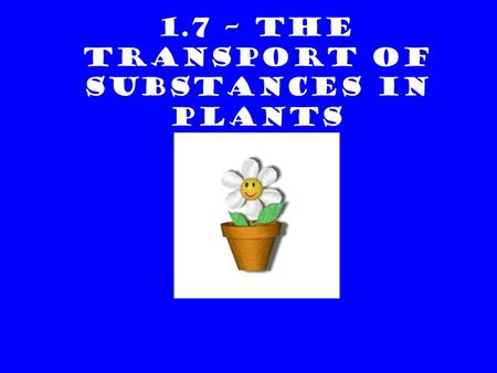 1.7 – THE TRANSPORT OF SUBSTANCES IN PLANTS