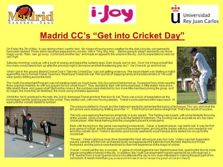 Madrid CCs Get into Cricket Day On Friday the 7th of May, it was raining when I went to bed. My hopes of having sunny weather for the clubs big day out.