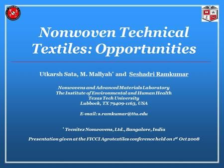 Nonwoven Technical Textiles: Opportunities Utkarsh Sata, M. Mallyah * and Seshadri Ramkumar Nonwovens and Advanced Materials Laboratory The Institute of.
