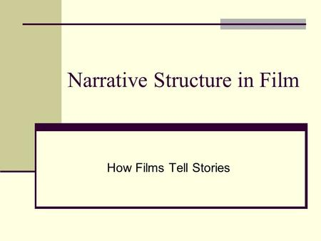 Narrative Structure in Film How Films Tell Stories.