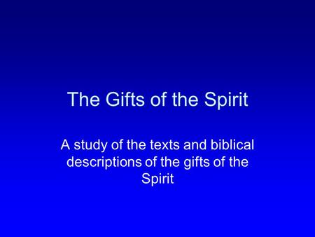 The Gifts of the Spirit A study of the texts and biblical descriptions of the gifts of the Spirit.