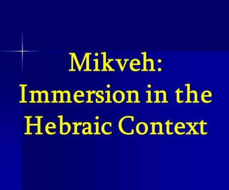 Mikveh: Immersion in the Hebraic Context. Ritual immersion is the total submersion of the body in a pool of water. This pool and its water are precisely.