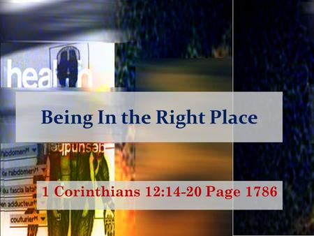 Being In the Right Place 1 Corinthians 12:14-20 Page 1786.