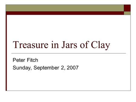 Treasure in Jars of Clay Peter Fitch Sunday, September 2, 2007.