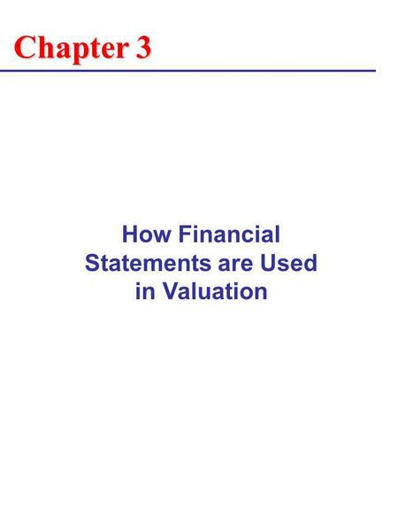 Chapter 3 How Financial Statements are Used in Valuation.