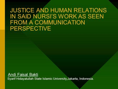 JUSTICE AND HUMAN RELATIONS IN SAID NURSIS WORK AS SEEN FROM A COMMUNICATION PERSPECTIVE Andi Faisal Bakti Syarif Hidayatullah State Islamic University,Jakarta,
