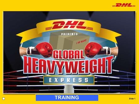 Slide 1 TRAINING. Slide 2 What is the Global Heavyweight Express about? How? nTarget the right customers and decision makers nUnderstand where DHL can.