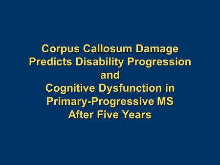 Corpus Callosum Damage Predicts Disability Progression and Cognitive Dysfunction in Primary-Progressive MS After Five Years.
