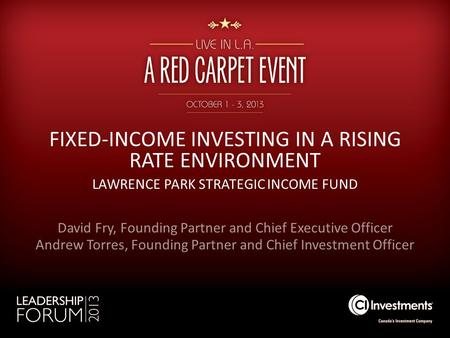 FIXED-INCOME INVESTING IN A RISING RATE ENVIRONMENT LAWRENCE PARK STRATEGIC INCOME FUND David Fry, Founding Partner and Chief Executive Officer Andrew.