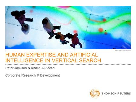 HUMAN EXPERTISE AND ARTIFICIAL INTELLIGENCE IN VERTICAL SEARCH Peter Jackson & Khalid Al-Kofahi Corporate Research & Development.