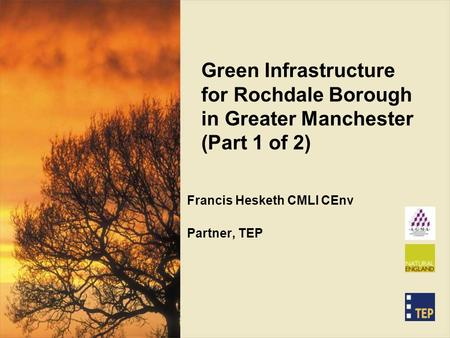 Green Infrastructure for Rochdale Borough in Greater Manchester (Part 1 of 2) Francis Hesketh CMLI CEnv Partner, TEP.