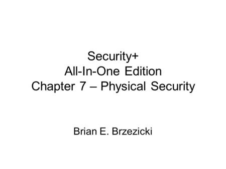 Security+ All-In-One Edition Chapter 7 – Physical Security Brian E. Brzezicki.