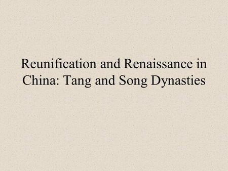 Reunification and Renaissance in China: Tang and Song Dynasties.