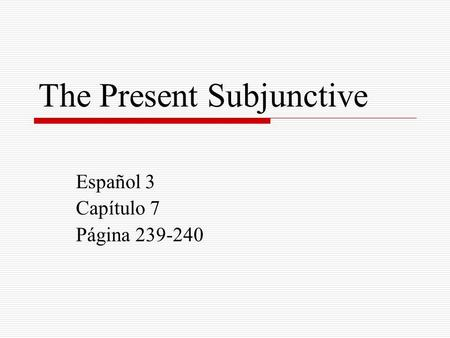 The Present Subjunctive Español 3 Capítulo 7 Página 239-240.