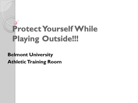 Protect Yourself While Playing Outside!!! Belmont University Athletic Training Room.