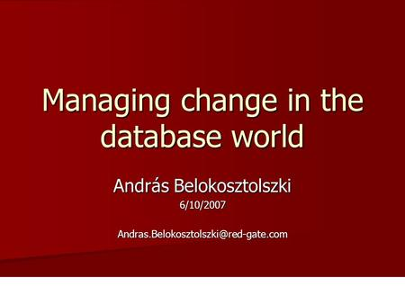 András Belokosztolszki Managing change in the database world.