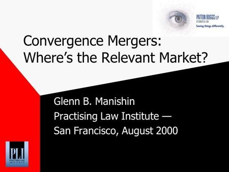 Convergence Mergers: Wheres the Relevant Market? Glenn B. Manishin Practising Law Institute San Francisco, August 2000.