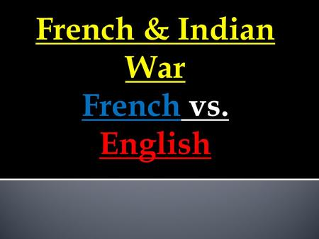 French & Indian War French vs. English. French Possessions In North America.