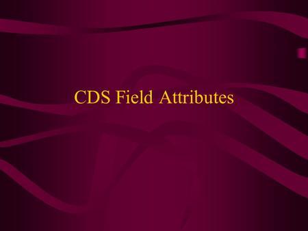 CDS Field Attributes. CDS provides users the mean to collect additional patient information that are not available through standard screens. Field attributes.
