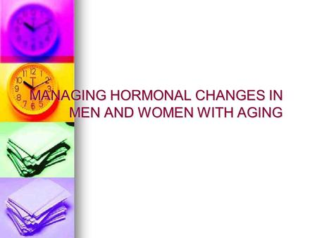 MANAGING HORMONAL CHANGES IN MEN AND WOMEN WITH AGING.