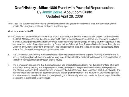 Deaf History - Milan 1880 Event with Powerful Repurcussions By Jamie Berke, About.com Guide Updated April 28, 2009Jamie Berke Milan 1880. No other event.