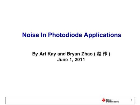 1 Noise In Photodiode Applications By Art Kay and Bryan Zhao ( ) June 1, 2011.