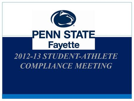 2012-13 STUDENT-ATHLETE COMPLIANCE MEETING Department Communications The official form of communication for the department is E-MAIL. Please read it!