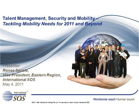 © 2011 AEA International Holdings Pte. Ltd. For permission to reprint contact International SOS. Talent Management, Security and Mobility – Tackling Mobility.