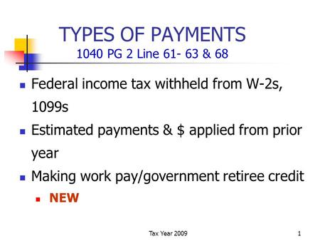 Tax Year 20091 TYPES OF PAYMENTS 1040 PG 2 Line 61- 63 & 68 Federal income tax withheld from W-2s, 1099s Estimated payments & $ applied from prior year.