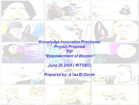 Knowledge Innovation Practioner Project Proposal For Empowerment of Women June 26,2005 ( RITSEC) Prepared by: Alaa El-Dersh.