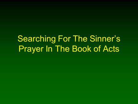 Searching For The Sinners Prayer In The Book of Acts.