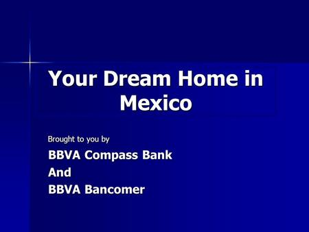 Your Dream Home in Mexico Brought to you by BBVA Compass Bank And BBVA Bancomer.