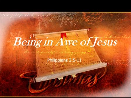 Being in Awe of Jesus Philippians 2:5-11. We should be in awe of Jesus! Philippians 2:5-11 –Four gospel truths that tell us why we should be in awe of.