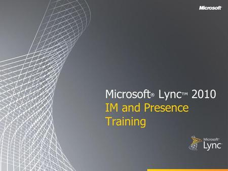 Microsoft ® Lync 2010 IM and Presence Training. Objectives In this course you will learn how to: Connect with people you care about People are easy to.