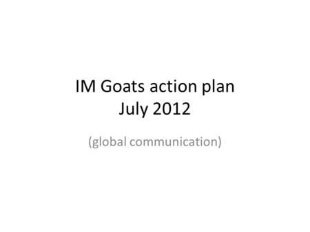 IM Goats action plan July 2012 (global communication)