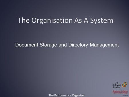 The Organisation As A System The Performance Organiser Document Storage and Directory Management.
